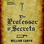 The Professor of Secrets: Mystery, Medicine, and Alchemy in Renaissance Italy   William Eamon