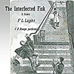 The Interfected Fisk: A Drama of the Gouldium | F L Light