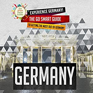 Experience Germany! The Go Smart Guide to Getting the Most Out of Germany Audiobook