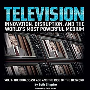 Television: Innovation, Disruption, and the World's Most Powerful Medium Audiobook