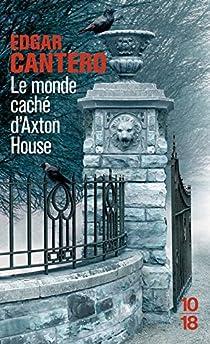 Le Monde caché d'Axton House par Cantero