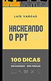 HACKEANDO O PPT: 100 dicas para criar apresentações inovadoras e sem firulas