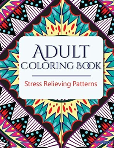 Adult Coloring Book: Coloring Books for Adults : Stress Relieving Patterns (Volume 17)