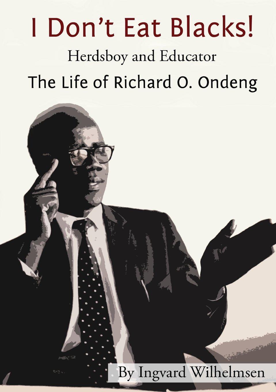 Download I Don't Eat Blacks - The Life of Richard O. Ondeng pdf epub