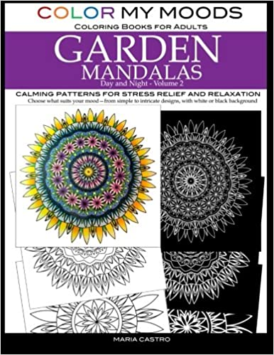 Color My Moods Coloring Books For Adults Day And Night Garden Mandalas Volume 2 Calming Patterns Stress Relief Relaxation To Help Cope Mind