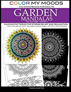 Color My Moods Coloring Books for Adults, Day and Night Garden Mandalas (Volume 2): Calming patterns for stress relief and relaxation to help cope mind, art for creative expression and for fun