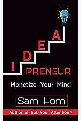 IDEApreneur: Monetize Your Mind Kindle Edition