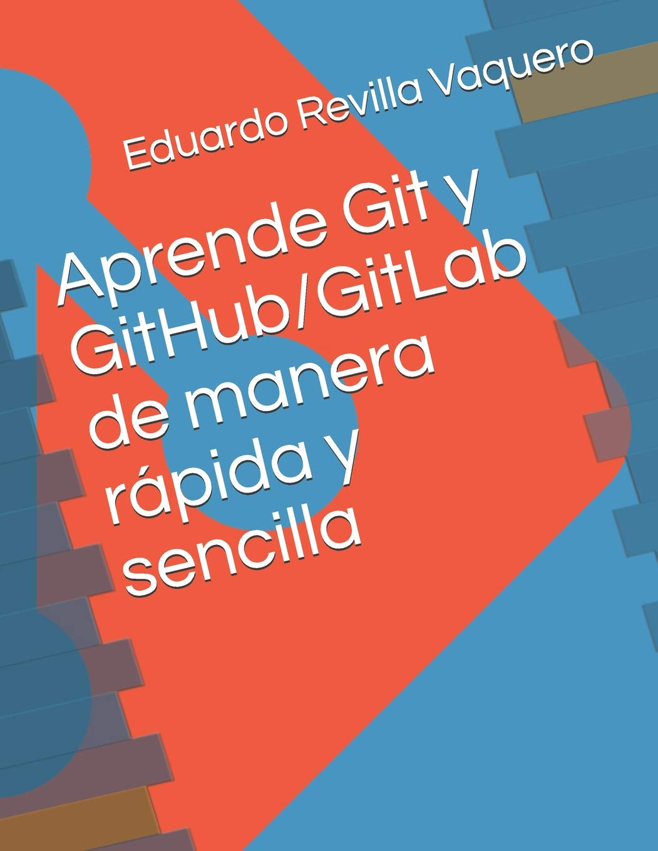 Aprende Git y GitHub/GitLab de manera rápida y sencilla: Amazon.es: Eduardo  Revilla Vaquero: Libros
