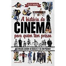 A história do cinema para quem tem pressa: Dos Irmãos Lumière ao Século 21 em 200 Páginas! (Série Para quem Tem Pressa Livro 6)