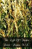 The Life of Father Isaac Jogues S. J., Felix Martin, 1466309334