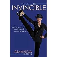 Invisible to Invincible: A self-promotion handbook for executive women