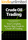 Crude Oil Trading: Your Complete, Step-by-Step Guide to Crude Oil Trading