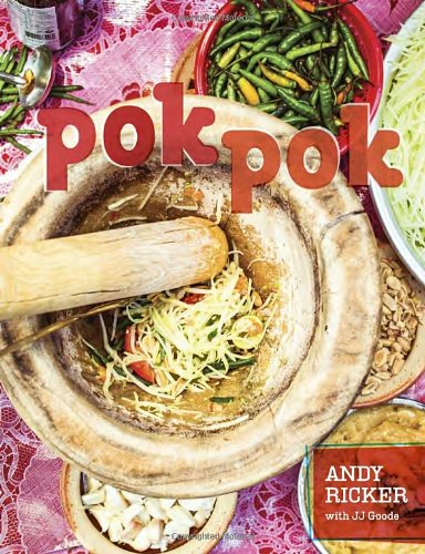 Pok Pok: Food and Stories from the Streets, Homes, and Roadside Restaurants of Thailand by Andy Ricker, JJ Goode