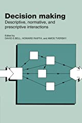 Decision Making: Descriptive, Normative, and Prescriptive Interactions Paperback