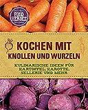Kochen mit Knollen und Wurzeln: Kulinarische Ideen für Kartoffel, Karotte, Sellerie und mehr