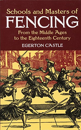 Schools and Masters of Fencing: From the Middle Ages to the Eighteenth Century (Dover Military History, Weapons, Armor)