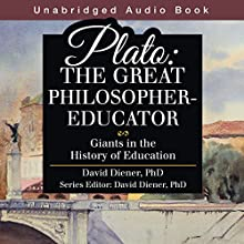 Plato: The Great Philosopher-Educator: Giants in the History of Education Audiobook by David Diener PhD Narrated by David Kemper