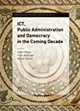 ICT, Public Administration and Democracy in the Coming Decade, A.J. Meijer, F. Bannister, M. Thaens, 1614992436