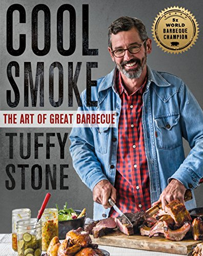 Cool Smoke: The Art of Great Barbecue by Tuffy Stone