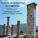 La philo ouverte à tous : Henri Bergson Discours Auteur(s) : Laurence Vanin Narrateur(s) : Laurence Vanin, Brigitte Lascombe
