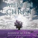 Abide in Christ Audiobook by Andrew Murray Narrated by Derek Perkins