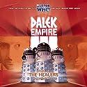 Dalek Empire 3.2 - The Healers Radio/TV Program by Nicholas Briggs Narrated by David Tennant, William Gaunt, Steven Elder, Ishia Bennison, Sarah Mowat
