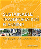 Sustainable Transportation Planning: Tools for Creating Vibrant, Healthy, and Resilient Communities (Wiley Series in Sustainable Design)