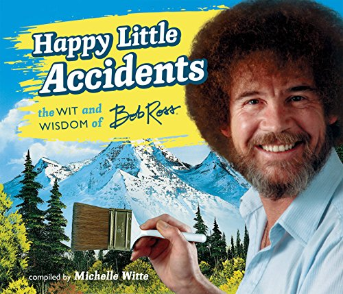 (Happy Little Accidents: The Wit & Wisdom of Bob Ross)