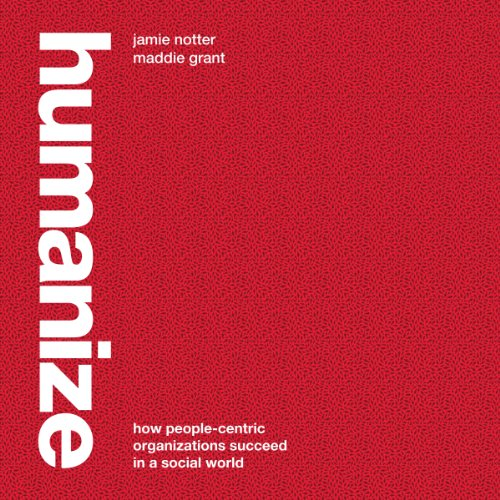 Humanize: How People-Centric Organizations Succeed in a Social World