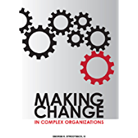 Making Change in Complex Organizations