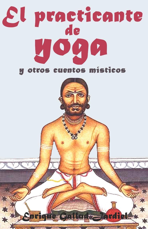 El practicante de yoga y otros cuentos místicos (Cuentos de ...