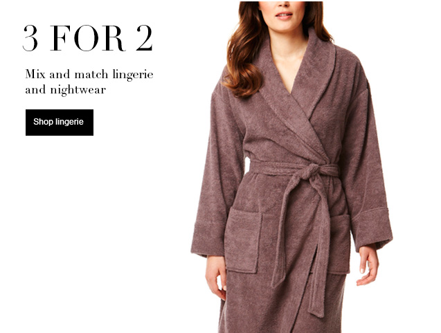 3 for 2  Mix and match lingerie and nightwear