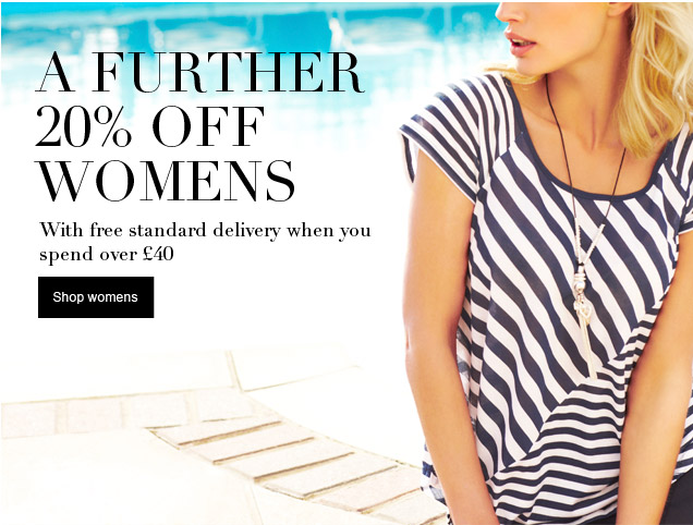 A further 20% off womenswear and free standard delivery when you spend £40