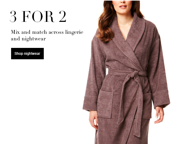 3 for 2  Mix and match across lingerie and nightwear