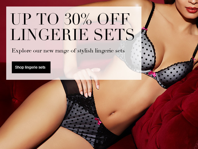 Up to 30% off Lingerie Sets Explore our new range of stylish Lingerie Sets