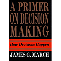 Primer on Decision Making: How Decisions Happen (English Edition)
