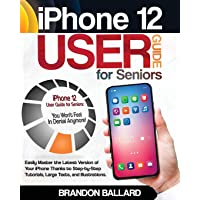 iPhone 12 User Guide for Seniors: Easily Master the Latest Version of Your iPhone Thanks to Step-by-Step Tutorials…