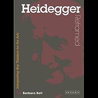 Heidegger Reframed: Interpreting Key Thinkers for the Arts (Contemporary Thinkers Reframed)