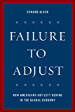 Failure to Adjust: How Americans Got Left Behind in the Global Economy (A Council on Foreign Relations Book)