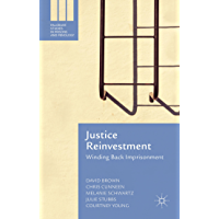 Justice Reinvestment: Winding Back Imprisonment (Palgrave Studies in Prisons and Penology)
