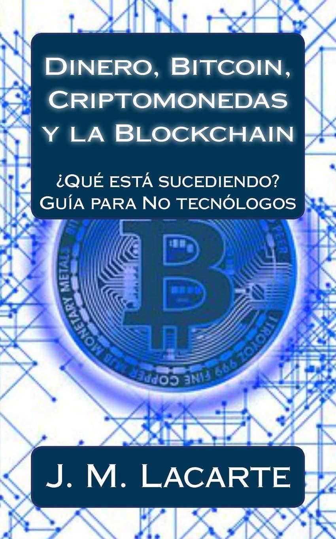 Download Dinero, Bitcoin, Criptomonedas y la Blockchain: ¿Qué está sucediendo? Una guía para No tecnólogos (Spanish Edition) ebook