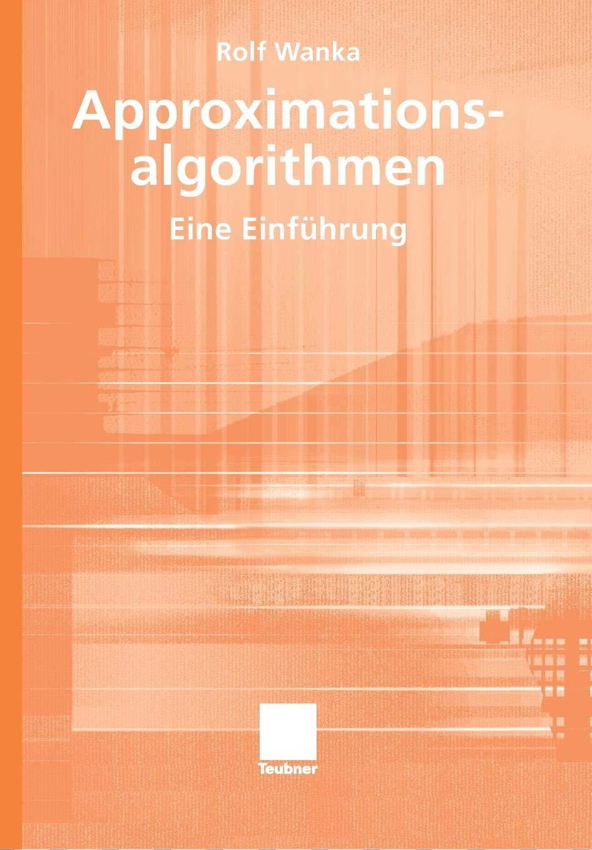Approximationsalgorithmen: Eine Einführung: Eine Einfuhrung (XLeitfäden der Informatik) Taschenbuch – 26. Oktober 2006 Rolf Wanka Vieweg+Teubner Verlag 3519004445 Mathematik / Analysis