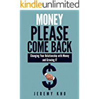 Money Please Come Back: Changing Your Relationship with Money and Growing It