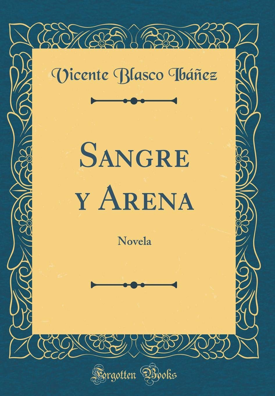 Sangre y Arena: Novela (Classic Reprint) (Spanish Edition) (Spanish) Hardcover – March 9, 2018