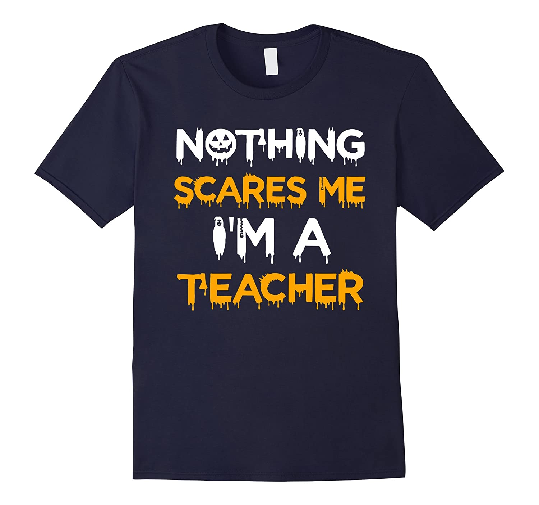 Funny Teacher Halloween Shirt Nothing Scares Me-FL