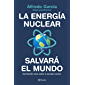 La energía nuclear salvará el mundo: Derribando mitos sobre la energía nuclear (Spanish Edition)