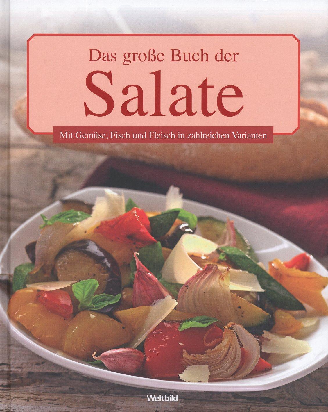 Das große Buch der Salate: Mit Gemüse, Fisch und Fleisch in zahlreichen Varianten