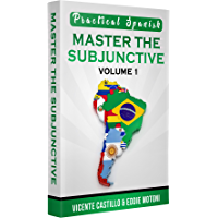 Practical Spanish: Master the Subjunctive (Volume 1) (English Edition)