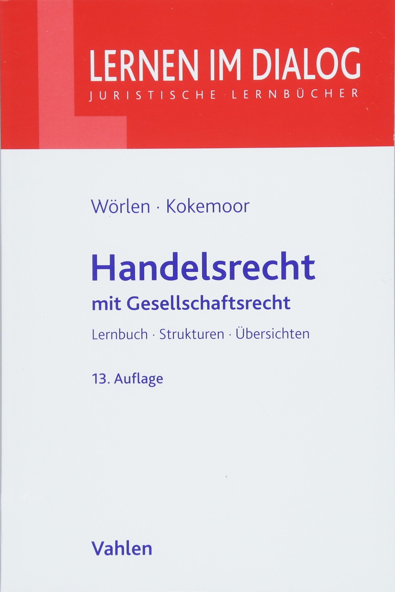 Handelsrecht: mit Gesellschaftsrecht Taschenbuch – 7. Mai 2018 Rainer Wörlen Axel Kokemoor Stefan Lohrer Vahlen