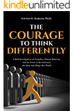 The Courage to Think Differently: A Bold Investigation of Prejudice, Human Behavior, and the Power to Revolutionize the Ideas that Shape Our World